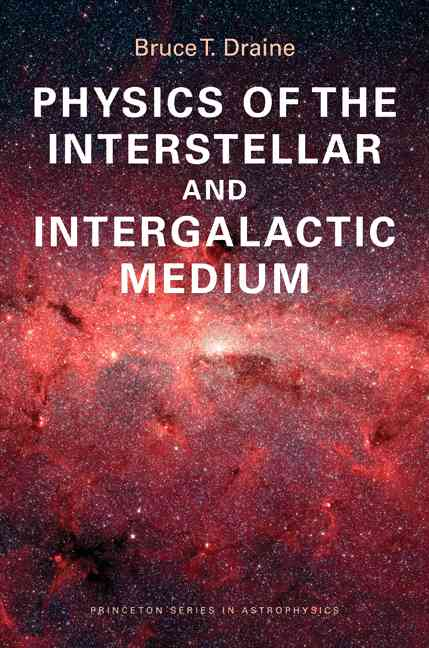 Physics of the Interstellar and Intergalactic Medium By Draine, Bruce T.