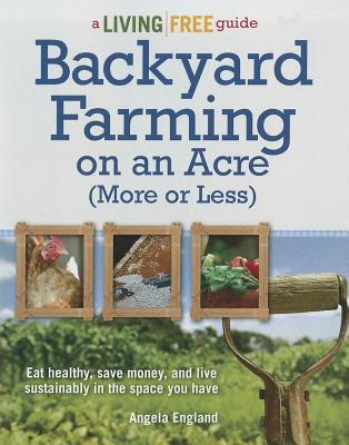 Backyard Farming on an Acre (More or Less) By England, Angela